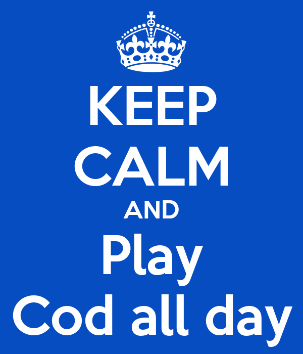 KEEP CALM AND Play Cod all day