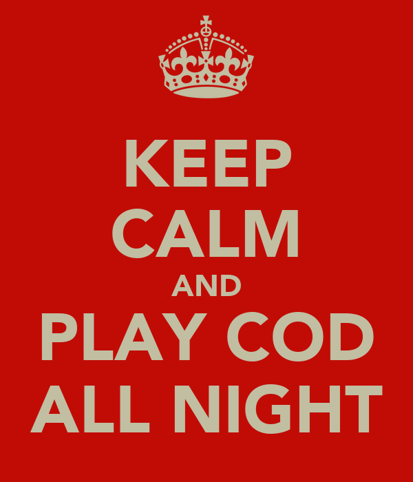 KEEP CALM AND PLAY COD ALL NIGHT