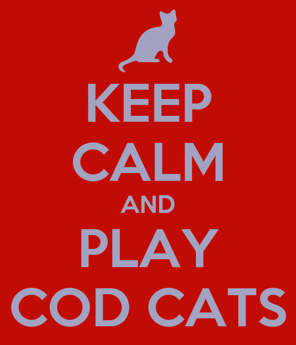 KEEP CALM AND PLAY COD CATS