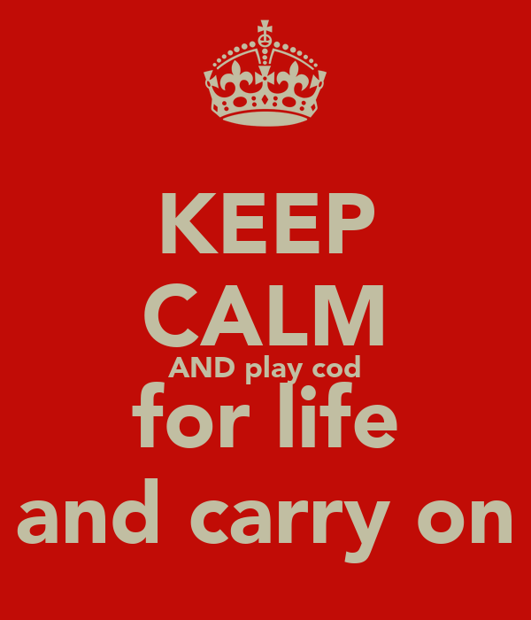 KEEP CALM AND play cod for life and carry on