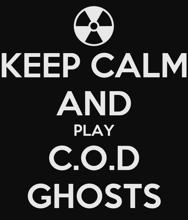 KEEP CALM AND PLAY C.O.D GHOSTS