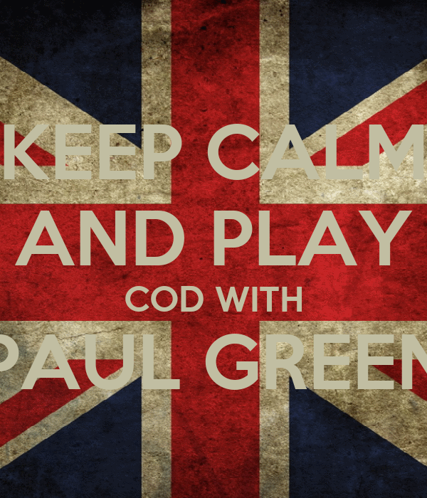 KEEP CALM AND PLAY COD WITH PAUL GREEN