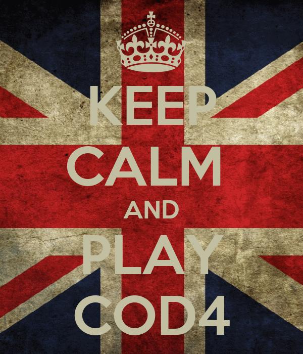 KEEP CALM  AND PLAY COD4