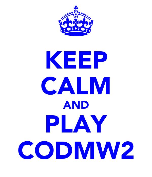 KEEP CALM AND PLAY CODMW2