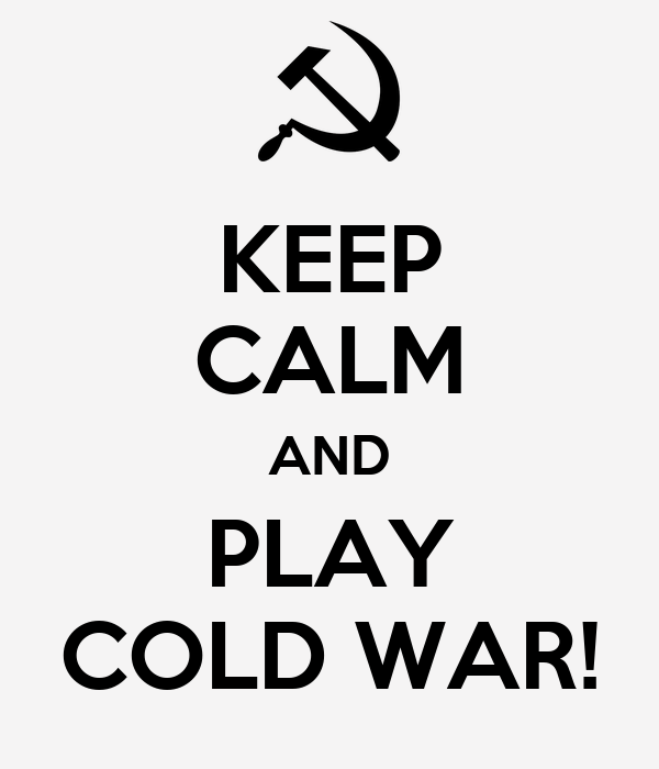 KEEP CALM AND PLAY COLD WAR!