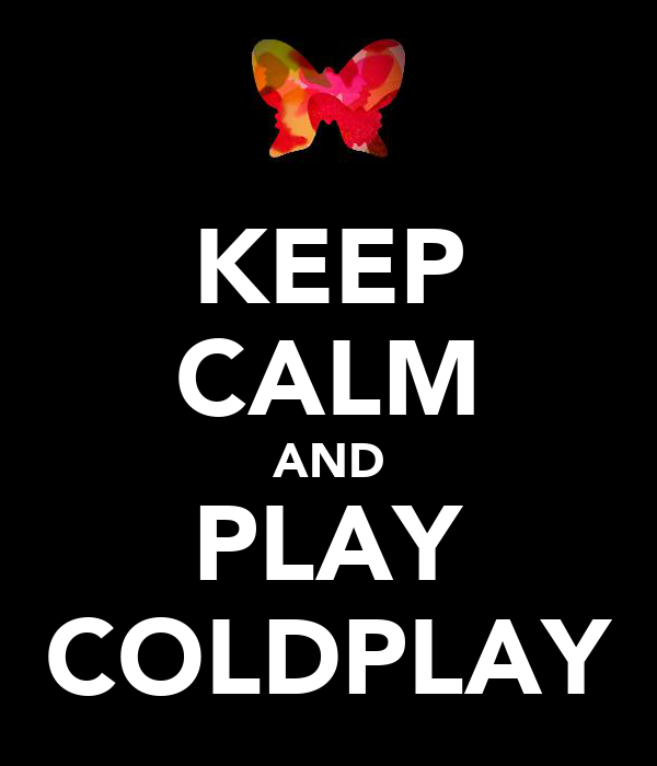 KEEP CALM AND PLAY COLDPLAY