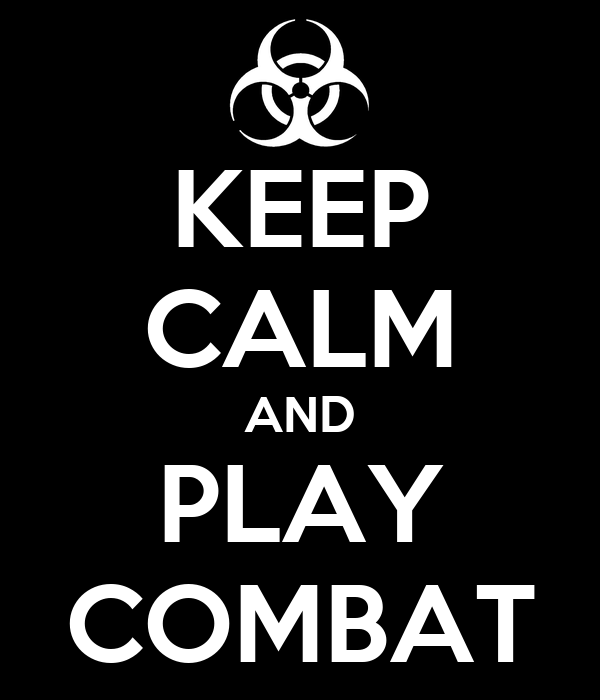 KEEP CALM AND PLAY COMBAT