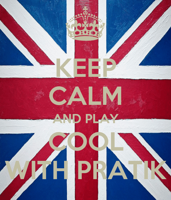 KEEP CALM AND PLAY COOL WITH PRATIK