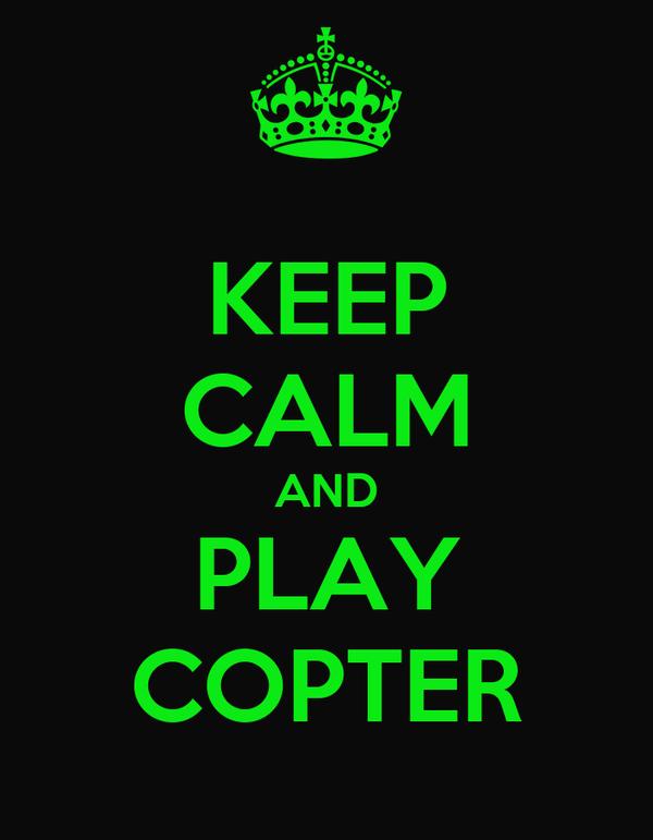 KEEP CALM AND PLAY COPTER