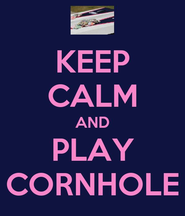 KEEP CALM AND PLAY CORNHOLE