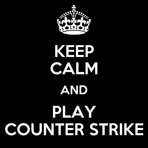 KEEP CALM AND PLAY COUNTER STRIKE