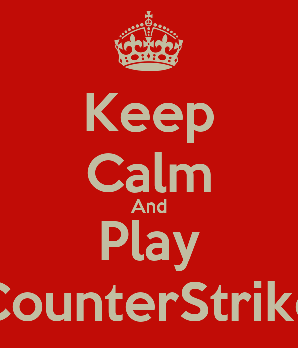 Keep Calm And Play CounterStrike