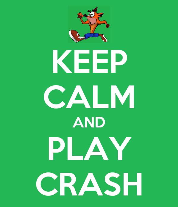 KEEP CALM AND PLAY CRASH