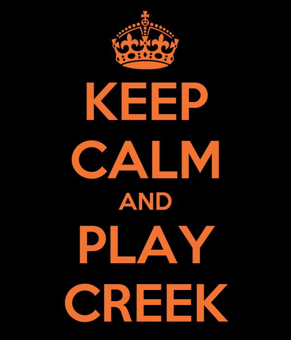KEEP CALM AND PLAY CREEK