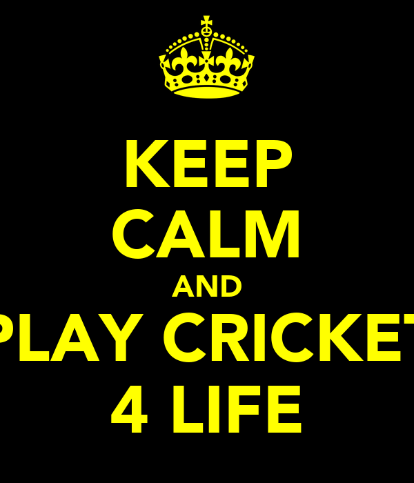 KEEP CALM AND PLAY CRICKET 4 LIFE