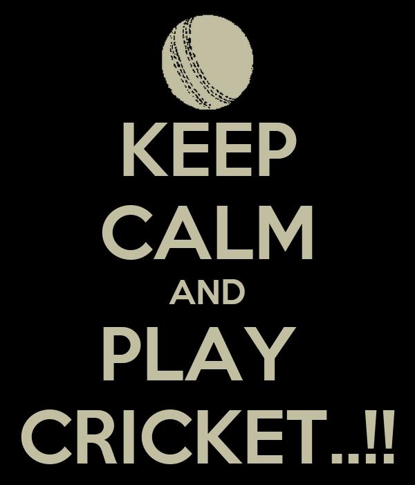 KEEP CALM AND PLAY  CRICKET..!!