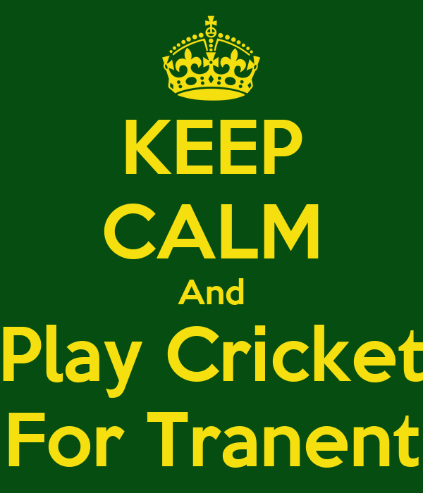 KEEP CALM And Play Cricket For Tranent