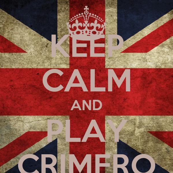 KEEP CALM AND PLAY CRIMERO