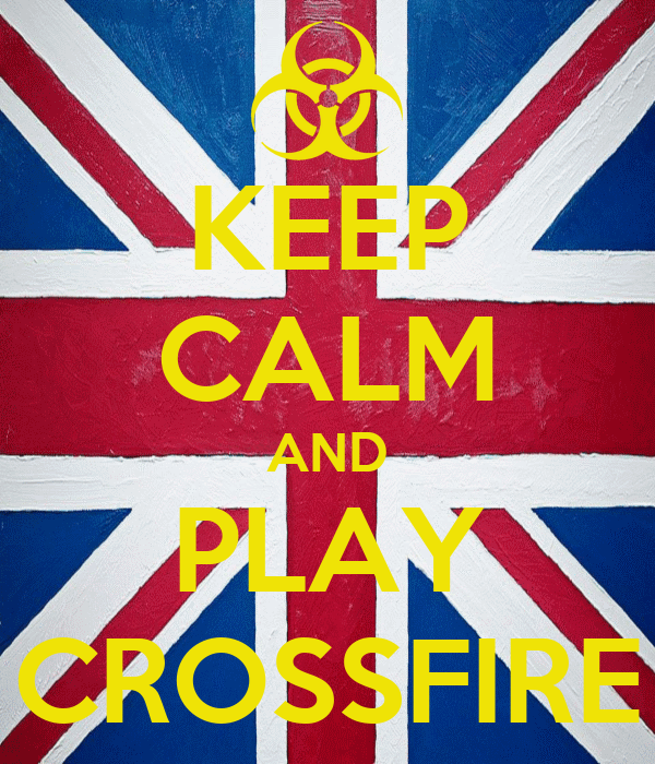 KEEP CALM AND PLAY CROSSFIRE
