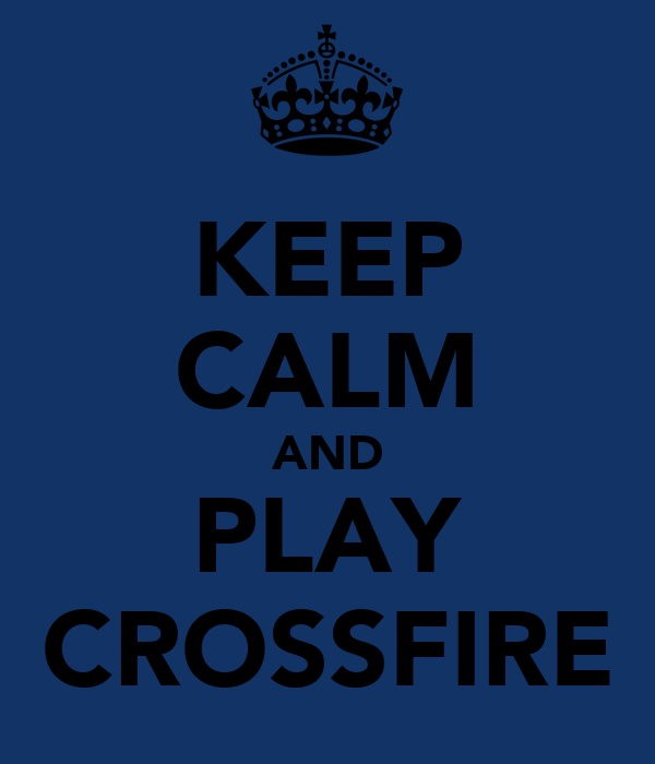 KEEP CALM AND PLAY CROSSFIRE