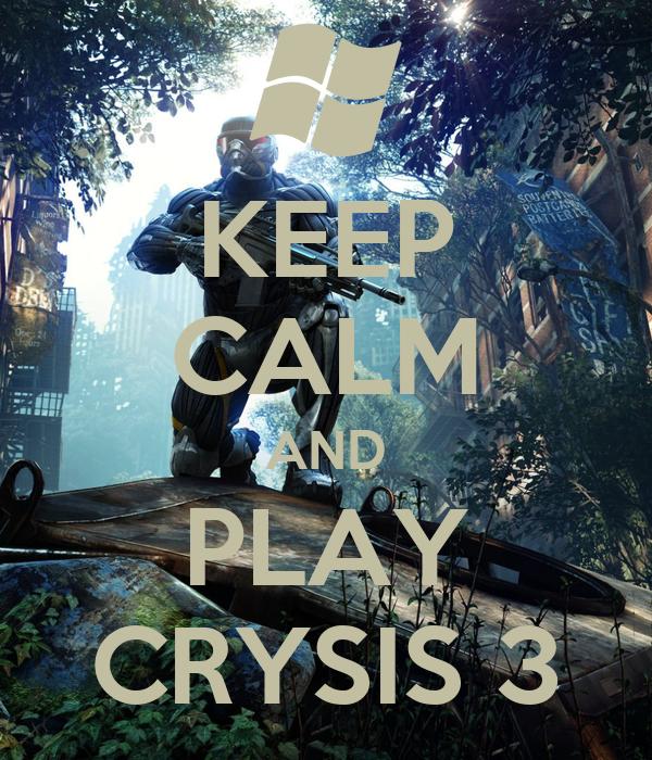 KEEP CALM AND PLAY CRYSIS 3