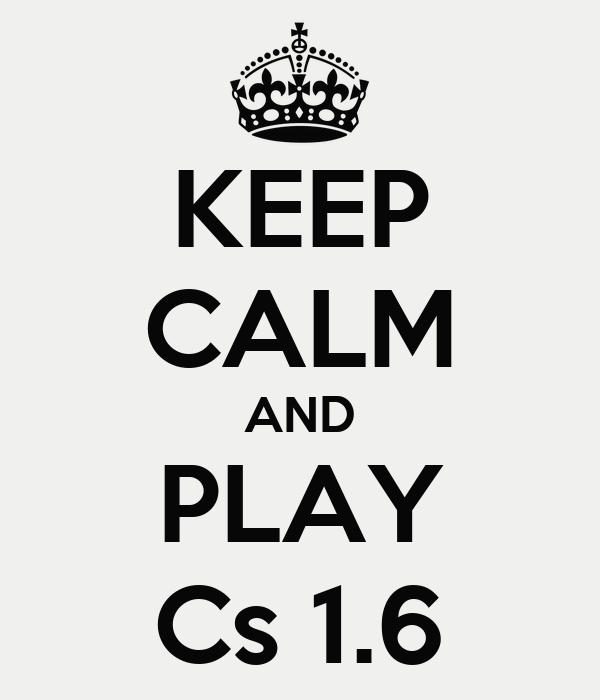 KEEP CALM AND PLAY Cs 1.6