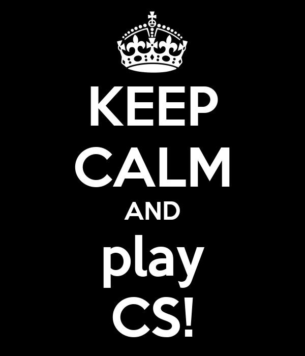 KEEP CALM AND play CS!