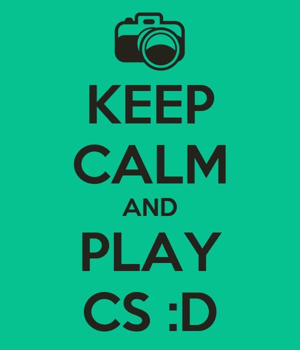 KEEP CALM AND PLAY CS :D