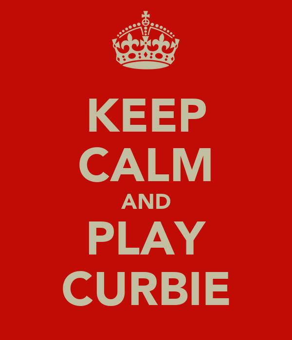 KEEP CALM AND PLAY CURBIE