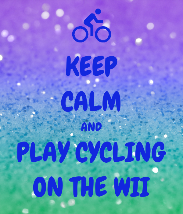 KEEP CALM AND PLAY CYCLING ON THE WII