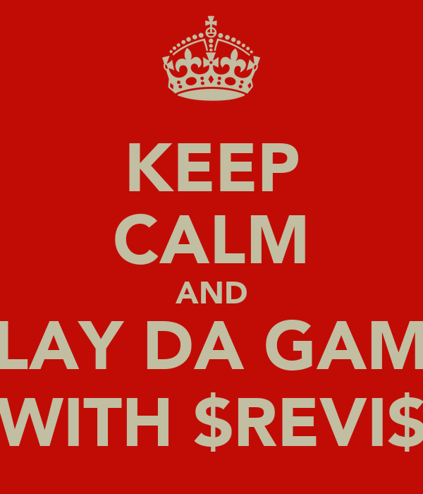 KEEP CALM AND PLAY DA GAME WITH $REVI$