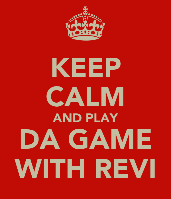 KEEP CALM AND PLAY DA GAME WITH REVI