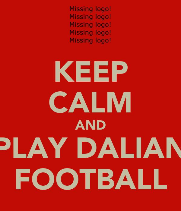 KEEP CALM AND PLAY DALIAN FOOTBALL