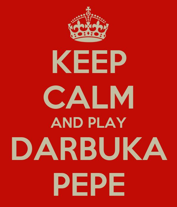 KEEP CALM AND PLAY DARBUKA PEPE