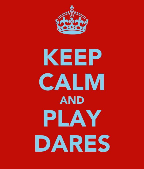 KEEP CALM AND PLAY DARES