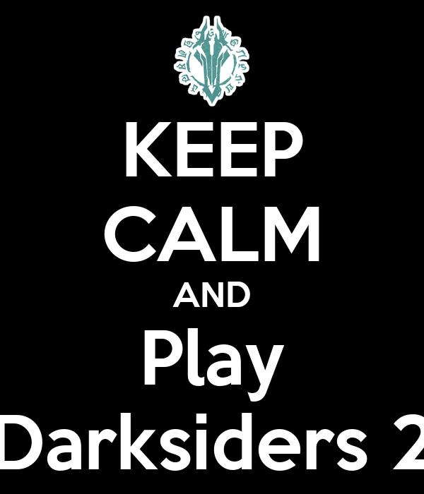 KEEP CALM AND Play Darksiders 2