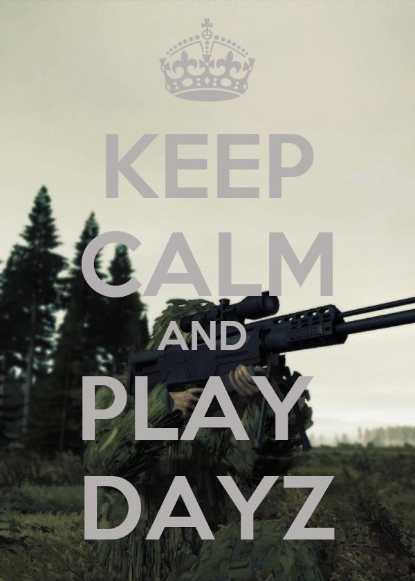 KEEP CALM AND  PLAY  DAYZ