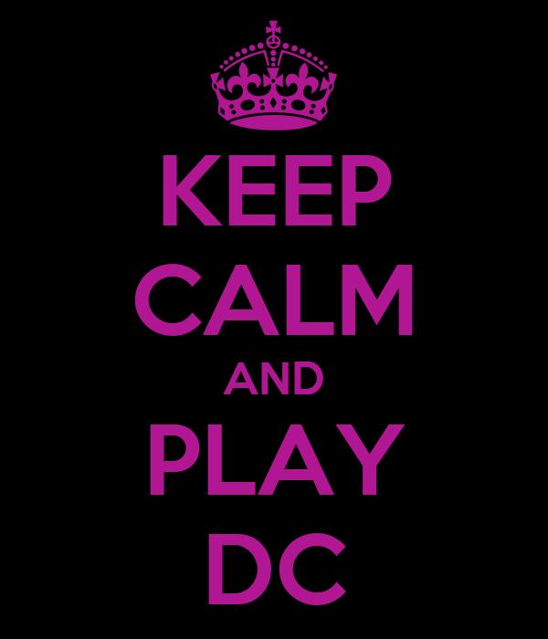 KEEP CALM AND PLAY DC