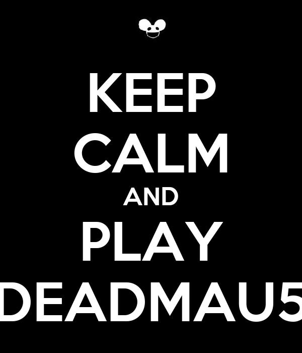 KEEP CALM AND PLAY DEADMAU5