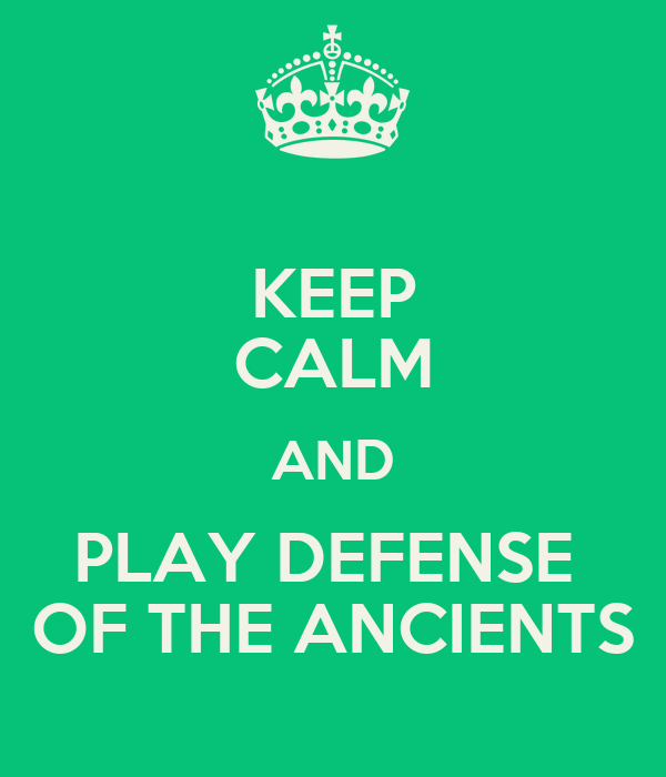 KEEP CALM AND PLAY DEFENSE  OF THE ANCIENTS