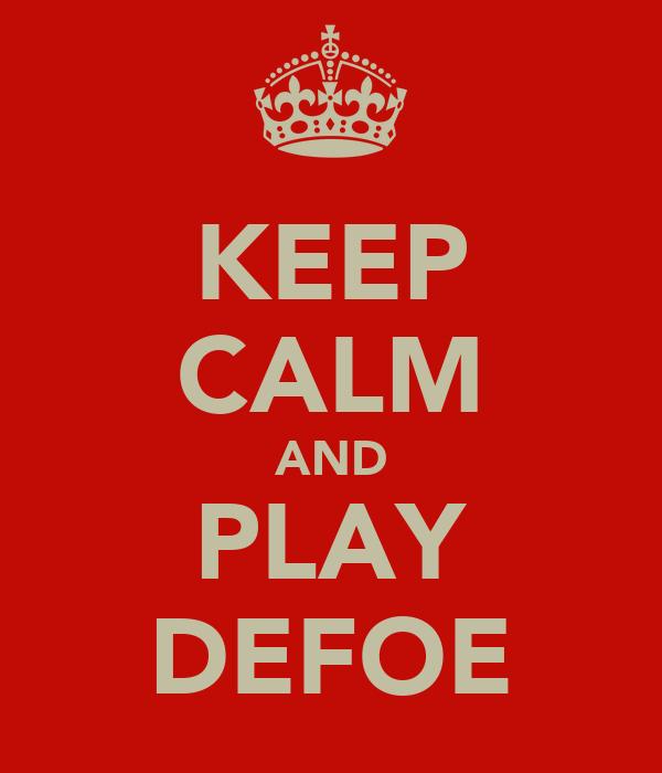 KEEP CALM AND PLAY DEFOE