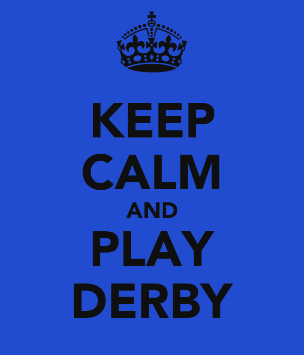 KEEP CALM AND PLAY DERBY