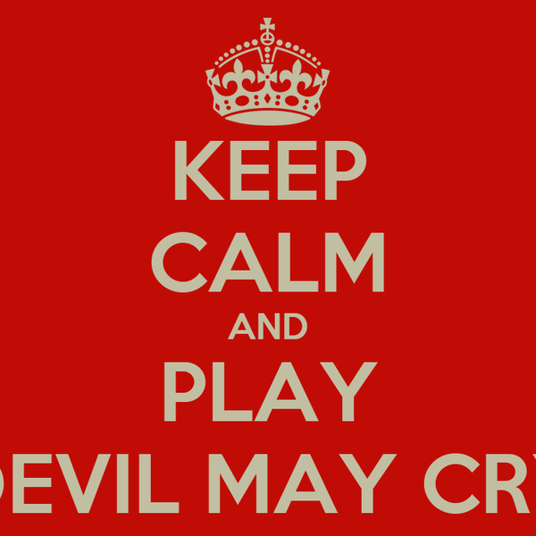 KEEP CALM AND PLAY DEVIL MAY CRY