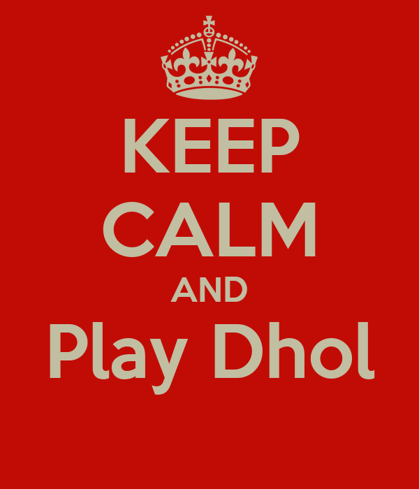 KEEP CALM AND Play Dhol