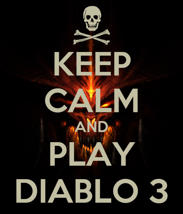 KEEP CALM AND PLAY DIABLO 3