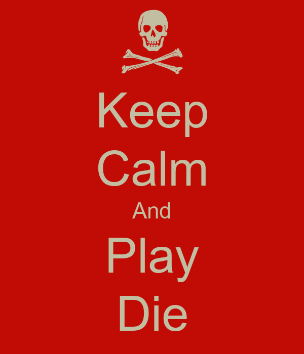 Keep Calm And Play Die