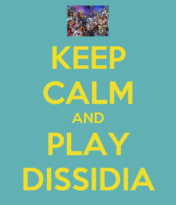 KEEP CALM AND PLAY DISSIDIA