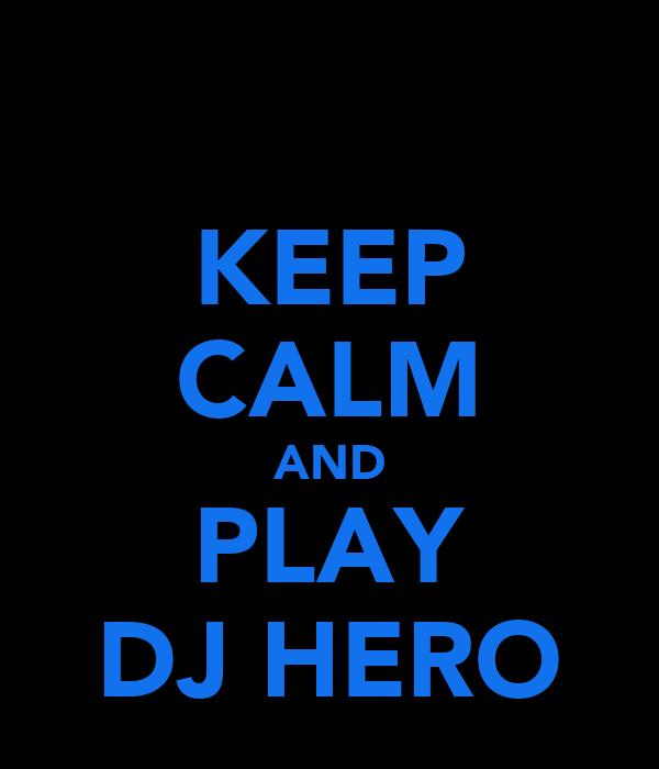 KEEP CALM AND PLAY DJ HERO