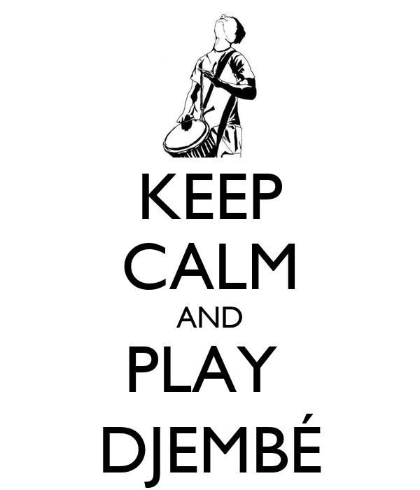 KEEP CALM AND PLAY  DJEMBÉ