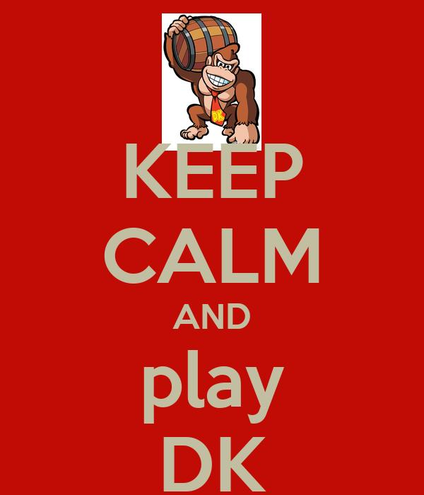 KEEP CALM AND play DK